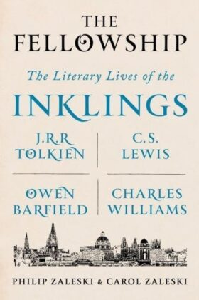 The Fellowship: The Literary Lives of the Inklings: J.R.R. Tolkien, C. S. Lewis, Owen Barfield, Charles William