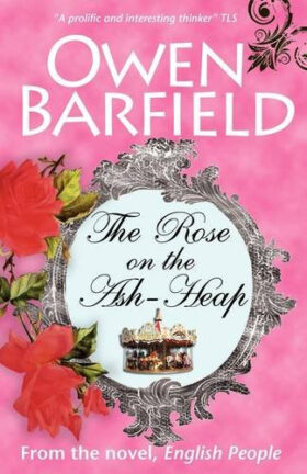 The Rose on the Ash-Heap by Owen Barfield
