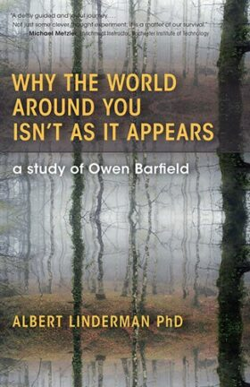 Why The World Around You Isn't As It Appears: A Study of Owen Barfield