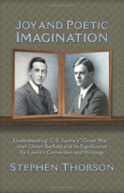 "Joy and Poetic Imagination: Understanding C.S.Lewis's ""Great War"" with Owen Barfield and its Significance for Lewis's Conversion and Writings"