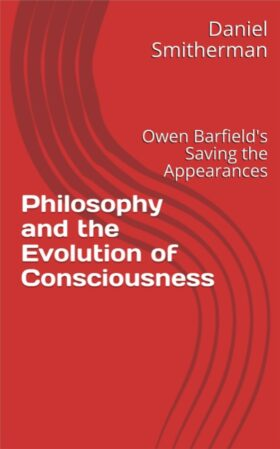 Philosophy and the Evolution of Consciousness: Owen Barfield's Saving the Appearances