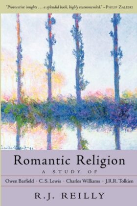 Romantic Religion: A study of Barfield, Lewis, Williams, and Tolkien