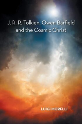 J. R. R. Tolkien, Owen Barfield and the Cosmic Christ by Luigi Morelli